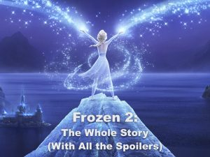 Frozen 2: The Whole Story (With All the Spoilers)